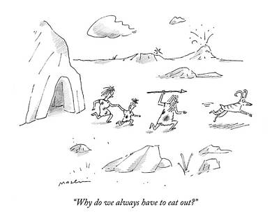 Prehistoric Drawing - Why Do We Always Have To Eat Out? by Michael Maslin