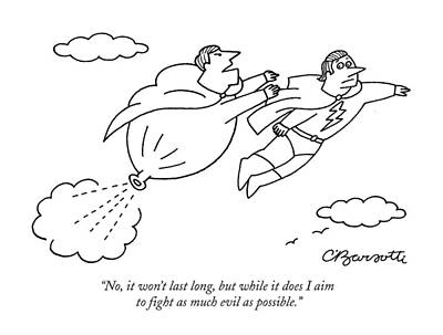 Superheros Drawing - No, It Won't Last Long, But While It Does I Aim by Charles Barsotti