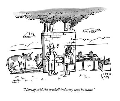 Nobody Said The Cowbell Industry Was Humane Art Print by Farley Katz