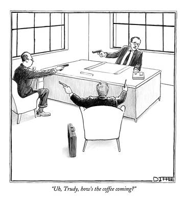 Desk Drawing - Uh, Trudy, How's The Coffee Coming? by Matthew Diffee