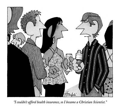 Religion Drawing - I Couldn't Afford Health Insurance by William Haefeli