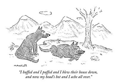 Wolves Drawing - I Huffed And I Puffed And I Blew Their House by Robert Mankoff