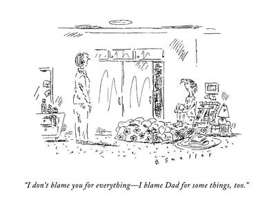 Dads Drawing - I Don't Blame You For Everything - I Blame Dad by Barbara Smaller