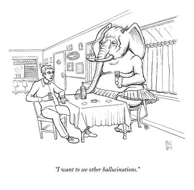 Paul-noth Drawing - I Want To See Other Hallucinations by Paul Noth