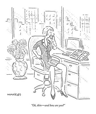 Women Talking Drawing - Oh, Thin - And How Are You? by Robert Mankoff