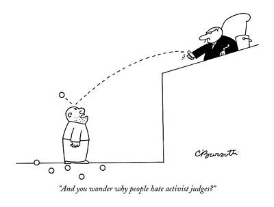 And You Wonder Why People Hate Activist Judges? Art Print by Charles Barsotti