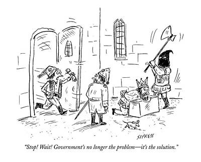 The King Drawing - Stop! Wait! Government's No Longer The Problem - by David Sipress