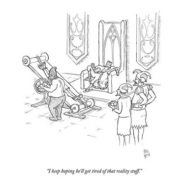 Torture Wall Art - Drawing - I Keep Hoping He'll Get Tired Of That Reality by Paul Noth