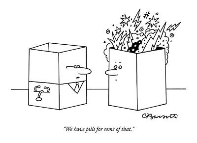 We Have Pills For Some Of That Art Print by Charles Barsotti