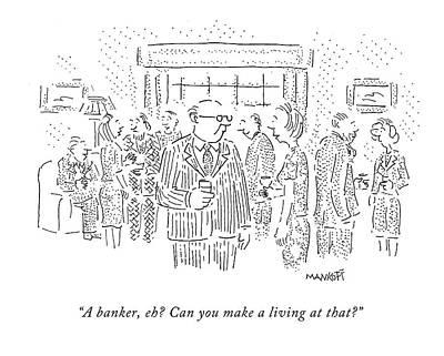 A Banker, Eh? Can You Make A Living At That? Art Print