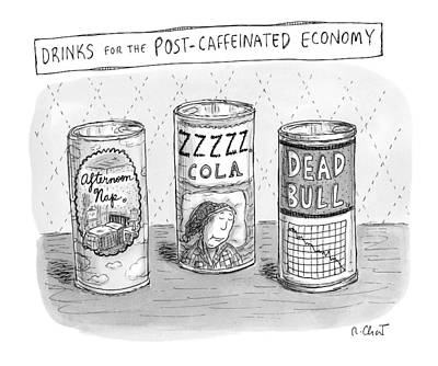The Economy Drawing - Drinks For The Post-caffeinated Economy by Roz Chast