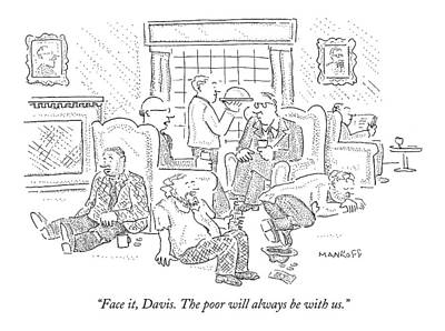 The Tin Man Drawing - Face It, Davis. The Poor Will Always Be With Us by Robert Mankoff