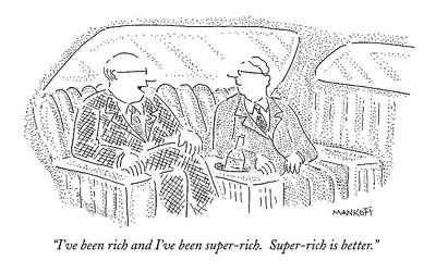 I've Been Rich And I've Been Super-rich Art Print by Robert Mankoff
