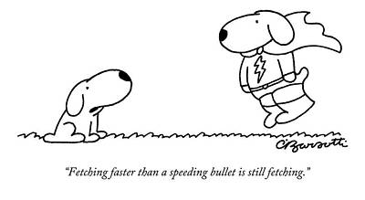 Super Heroes Drawing - Fetching Faster Than A Speeding Bullet Is Still by Charles Barsotti