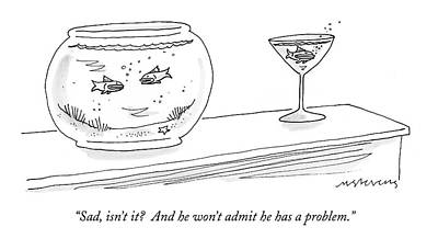Goldfish Drawing - Sad, Isn't It?  And He Won't Admit by Mick Stevens