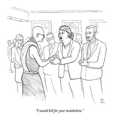 Paul-noth Drawing - I Would Kill For Your Metabolism by Paul Noth