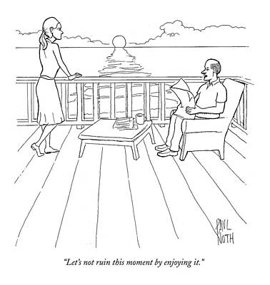 Enjoyment Drawing - Let's Not Ruin This Moment By Enjoying It by Paul Noth