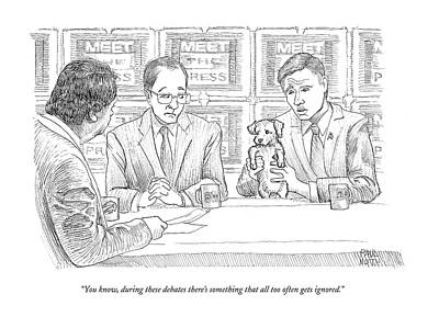 Paul-noth Drawing - You Know, During These Debates There's Something by Paul Noth