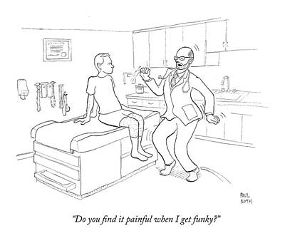 Dance Drawing - Do You Find It Painful When I Get Funky? by Paul Noth