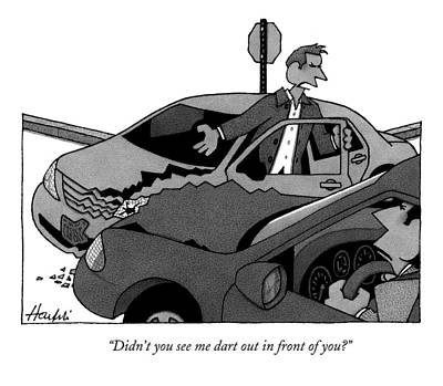 Automobile Drawing - Didn't You See Me Dart Out In Front Of You? by William Haefeli