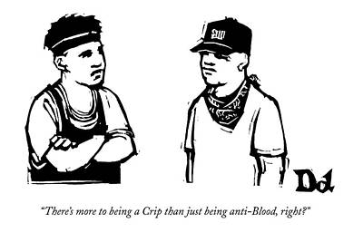 Gang Drawing - There's More To Being A Crip Than by Drew Dernavich