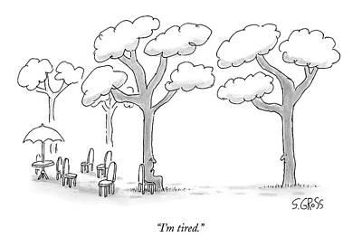Sam Gross Drawing - I'm Tired by Sam Gross