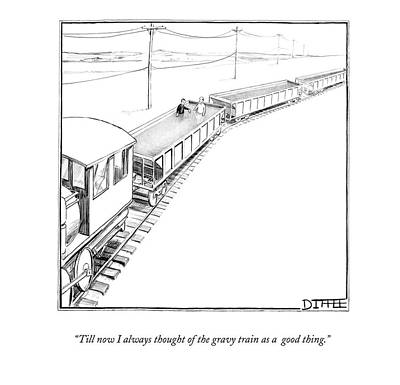 Train Drawing - Till Now I Always Thought Of The Gravy Train by Matthew Diffee