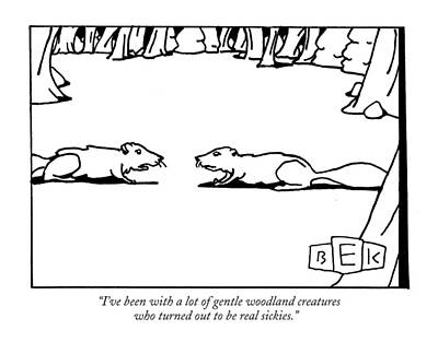 Squirrel Drawing - I've Been With A Lot Of Gentle Woodland Creatures by Bruce Eric Kaplan