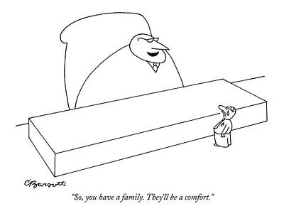 Crying Drawing - So, You Have A Family. They'll Be A Comfort by Charles Barsotti