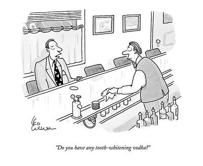 November 26th Drawing - Do You Have Any Tooth-whitening Vodka? by Leo Cullum