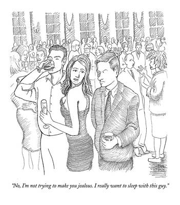 Paul-noth Drawing - No, I'm Not Trying To Make You Jealous. I Really by Paul Noth