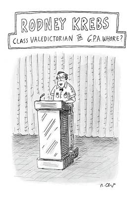 Nerds Drawing - Rodney Krebs: Class Valedictorian Or G.p.a. Whore? by Roz Chast