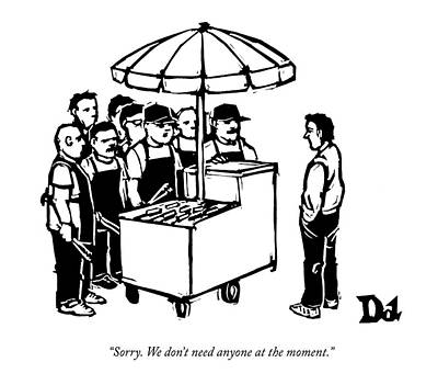 Hot Dog Stand Drawing - Sorry. We Don't Need Anyone At The Moment by Drew Dernavich