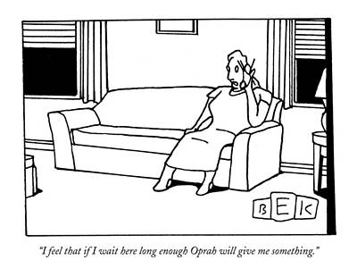 Lazy Drawing - I Feel That If I Wait Here Long Enough Oprah by Bruce Eric Kaplan