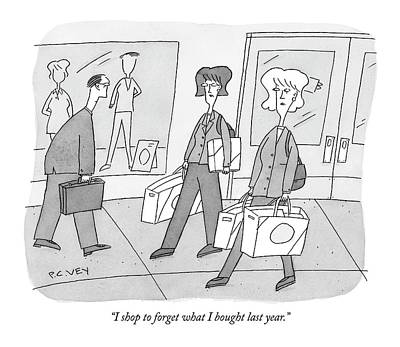 Consumerism Drawing - I Shop To Forget What I Bought Last Year by Peter C. Vey