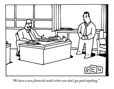 Drawing - A Boss Discusses The New Financial Model And Pay by Bruce Eric Kaplan