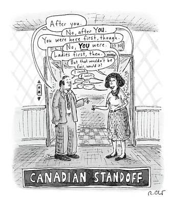 November 26th Drawing - A Canadian Stand-off Satirizes The  Politeness by Roz Chast