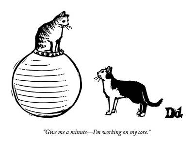 Balls Drawing - A Cat Stands On A Large Exercise Ball by Drew Dernavich