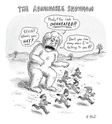 Abominable Snowman Drawing - A Giant Snowman In The Shape Of A Mom Shouts by Roz Chast