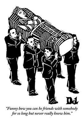 Casket Drawing - A Group Of Pallbearers Are Seen Bearing A Casket by Drew Dernavich
