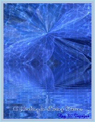 Print featuring the painting A Healing In Blue Living Waters by Ray Tapajna