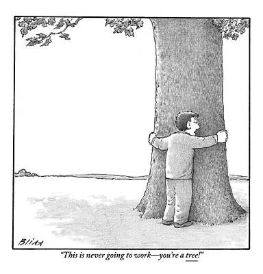 Hug Drawing - A Man Hugging A Tree Speaks To It Forlornly by Harry Bliss