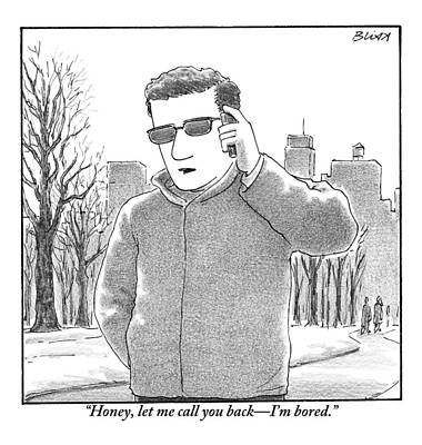Boredom Drawing - A Man Is Seen Talking On A Cell Phone by Harry Bliss
