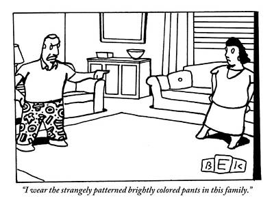 Pants Drawing - A Man Wearing Flashy Pants Asserts His Authority by Bruce Eric Kaplan