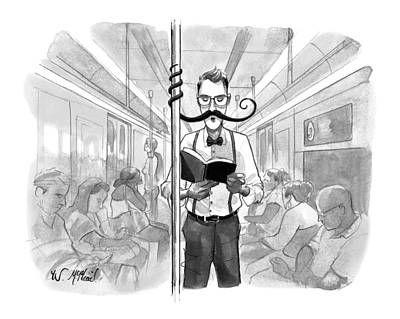 Hipster Drawing - A Man's Elaborate Mustache Curls Around A Subway by Will McPhail