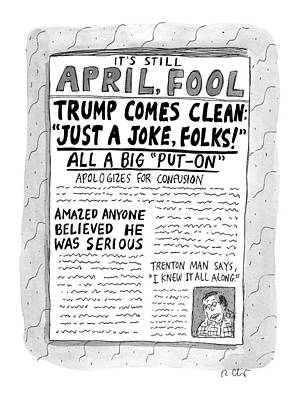 April 25th Drawing - A Newspaper Front Page About Donald Trump's by Roz Chast