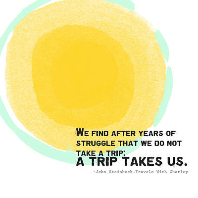 Yellow Painting - A Trip Takes Us- Steinbeck Quote Art by Linda Woods