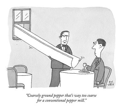 Pepper Drawing - A Waiter Holds A Large Chute Over A Man's Plate by Peter C. Vey