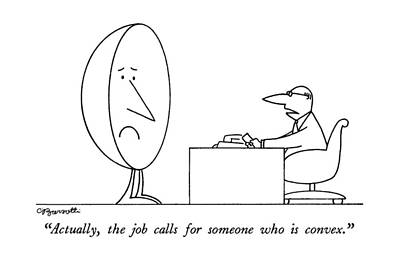 Desk Drawing - Actually, The Job Calls For Someone Who Is Convex by Charles Barsotti