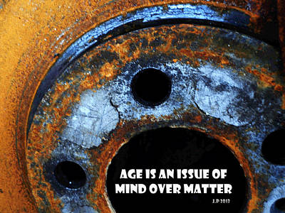 Age Is An Issue Of Mind Over Matter No 2 Art Print by Sir Josef - Social Critic - ART